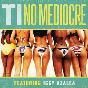 "T.I. & Iggy Azalea ""No Mediocre"" (NEW MUSIC)"