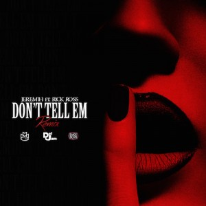 "Jeremih Feat. Rick Ross ""Don't Tell 'Em (Remix)"" (NEW MUSIC)"